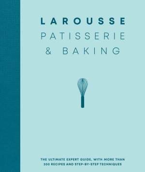 Larousse Patisserie and Baking