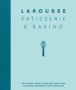 Larousse Patisserie and Baking Book