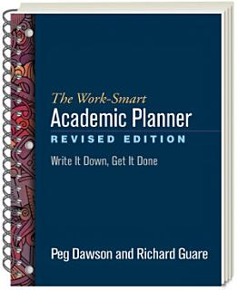 The Work Smart Academic Planner  Revised Edition Book