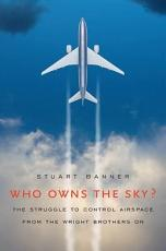 Who Owns the Sky? The Struggle to Control Airspace from the Wright Brothers On