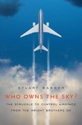 Who Owns The Sky The Struggle To Control Airspace From The Wright Brothers On PDF