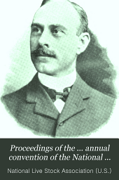 Proceedings of the ... Annual Convention of the National Live Stock Association: 1901, Volume 4