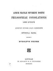 Anicii Manlii Severini Boetii Philosophiae consolationis libri quinque: accedunt eiusdem atque incertorum opuscula sacra
