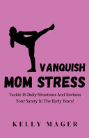 Vanquish Mom Stress