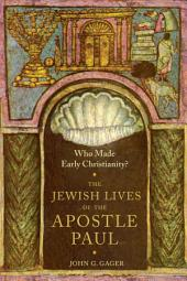 Who Made Early Christianity?: The Jewish Lives of the Apostle Paul