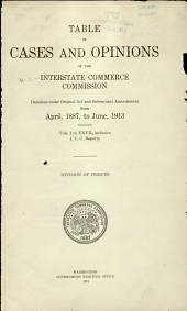 Table of cases and opinions of the Interstate commerce commission: Decisions under original act and subsequent amendments from April, 1887, to June, 1913, Volumes 1-3