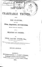 The Law of Charitable Trusts: With the Statutes, and the Orders, Regulations, and Instructions, Issued Pursuant Thereto : and a Selection of Schemes