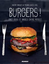 Burgers !: [hot-dogs et bagels entre potes]