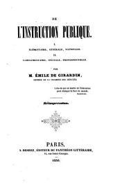 De l'instruction publique: Élémentaire, générale, nationale. Complémentaire, spéciale, professionelle ... Réimpression. I. II
