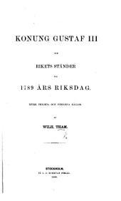 Konung Gustaf III. och Riket-Ständer vid 1789 års Riksdag, efter tryckta och otryckta källor