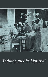 Indiana Medical Journal: A Monthly Journal of Medicine and Surgery, Volume 18