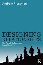 Designing Relationships: The Art of Collaboration in Architecture