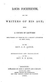 Louis Fourteenth, and the Writers of His Age: Being a Course of Lectures Delivered (in French) to a Select Audience in New York