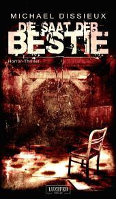 DIE SAAT DER BESTIE: Horror, Thriller, Zombie, Pandemie, Dystopie, Endzeit, Apokalypse