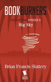 Bookburners: Big Sky: (Episode 6)