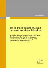 Emotionale Vernderungen Beim Expressiven Schreiben: Affektive Dynamik in Abhngigkeit Von Emotionsausdruck, Krperbezogener Aufmerksamkeitsfokussierung Und Emotionaler Distanzierung