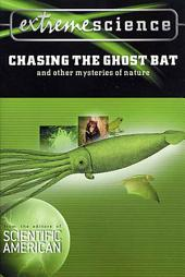 Extreme Science: Chasing the Ghost Bat: And Other Mysteries of Nature