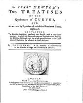 Sir Isaac Newton's two treatises of the quadrature of curves and analysis by equations of an infinite number of terms ...