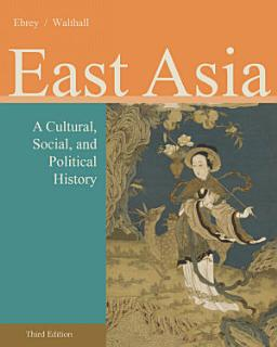 East Asia  A Cultural  Social  and Political History Book