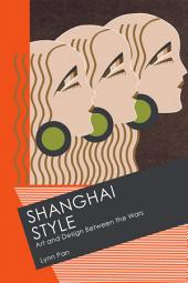 Shanghai Style:Art and Design Between the Wars