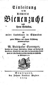 Einleitung in die neuere bienenzucht nach ihren gründen: für meine landsleute in schwaben und besonders in Würtemberg aus guten Büchern und eigener erfahrung zussammengetragen