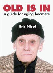 Old Is In: A Guide For Aging Boomers