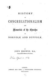 History of Congregationalism and Memorials of the Churches in Norfolk and Suffolk