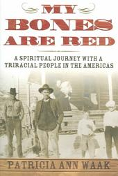 My Bones are Red: A Spiritual Journey with a Triracial People in the Americas