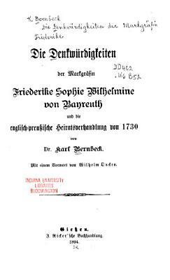 Die denkw  rdigkeiten der markgr  fin Friederike Sophie Wilhelmine von Bayreuth und die englishch preussische heirats verhandlung von 1730 PDF