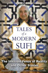 Tales of a Modern Sufi: The Invisible Fence of Reality and Other Stories