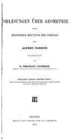 Vorlesungen über geometrie: Bd. 1. Th. Die Flac̈hen erster und Zweiter Ofdnung oder Klasse und der lineare Complex. 1891