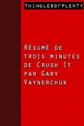 Résumé de 3 minutes de « Crush It » par Gary Vaynerchuk