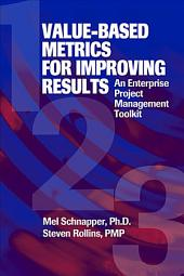 Value-based Metrics for Improving Results: An Enterprise Project Management Toolkit