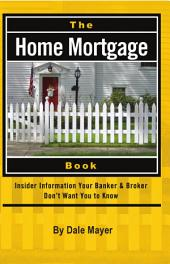The Home Mortgage Book: Insider Information Your Banker & Broker Don't Want You to Know