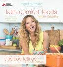 Latin Comfort Foods Made Healthy/Clásicos Latinos a lo Saludable