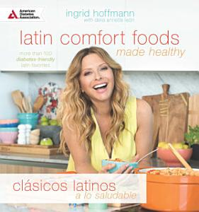 Latin Comfort Foods Made Healthy Cl  sicos Latinos a lo Saludable Book