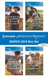 Harlequin American Romance March 2016 Box Set: Count on a Cowboy\Home on the Ranch\His Rodeo Sweetheart\The Bull Rider Meets His Match