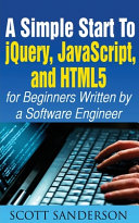 A SIMPLE START TO JQUERY  JAVASCRIPT  AND HTML5 FOR BEGINNERS PDF
