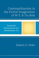 Cosmopolitanism in the Fictive Imagination of W  E  B  Du Bois PDF