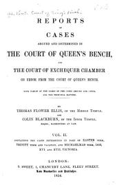 Reports of Cases Argued and Determined in the Court of Queen's Bench, and the Court of Exchequer Chamber on Error from the Court of Queen's Bench: With Tables of the Names of the Cases Argued and Cited, and the Principal Matters : Michaelmas Term 1852 (to Hilary Term and Vacation, 1858]