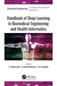 Handbook of Deep Learning in Biomedical Engineering and Health Informatics