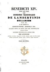Benedicti XIV. Pont. Opt. Max. opera omnia in tomos XVII. distributa: Bullarium