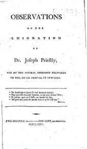 Observations on the Emigration of Dr. Joseph Priestly, and on the several addresses delivered to him, on his arrival at New-York. [By William Cobbett.]