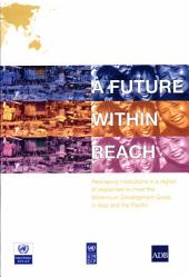 A Future Within Reach: Reshaping Institutions in a Region of Disparities to Meet the Millennium Development Goals in Asia and the Pacific