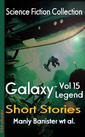 Galaxy Legend Short Stories Vol.15: Science Fiction Collection