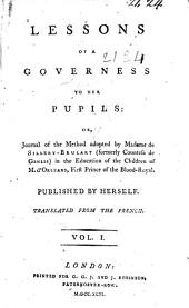 Lessons of a Governess to Her Pupils. Or, Journal of the Method Adopted by Madame de Sillery-Brulart (formerly Countess de Genlis) in the Education of the Children of M. D'Orleans, First Prince of the Blood Royal: Volume 1