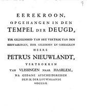 Eerekroon, opgehangen in den tempel der deugd, ter gelegenheid van het vertrek van den eerwaardigen, zeer geleerden en godzaligen heere Petrus Nieuwlandt, vertrokken van Vlissingen naar Haarlem, na gedane afscheidsreden den IX. der Louwmaande MDCCLII.