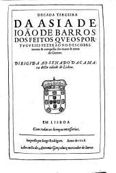 Decada terceira da Asia de Ioão de Barros: dos feitos que os portugueses fezerão no descobrimento & conquista dos mares & terras do Oriente ...