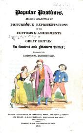 Popular pastimes, being a selection of picturesque representations of the customs & amusements of Great Britain, in ancient and modern times [drawn by F. P. Stephanoff]; accompanied with historical descriptions [by Edward Wedlake Brayley].