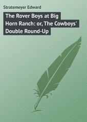 The Rover Boys at Big Horn Ranch: or, The Cowboys' Double Round-Up